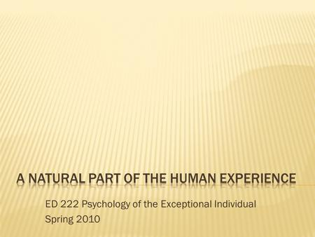 ED 222 Psychology of the Exceptional Individual Spring 2010.