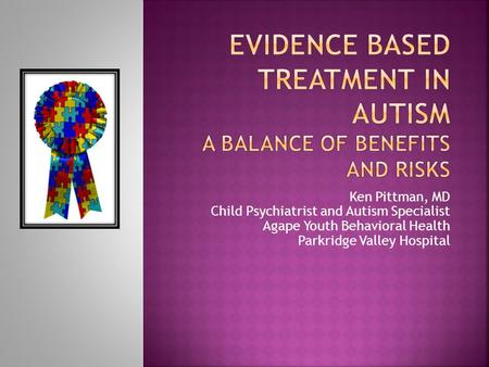 Ken Pittman, MD Child Psychiatrist and Autism Specialist Agape Youth Behavioral Health Parkridge Valley Hospital.