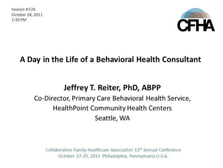 A Day in the Life of a Behavioral Health Consultant Jeffrey T. Reiter, PhD, ABPP Co-Director, Primary Care Behavioral Health Service, HealthPoint Community.