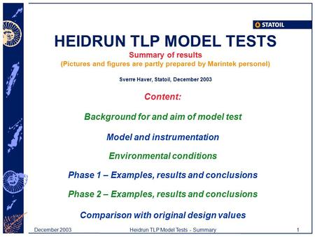 December 2003Heidrun TLP Model Tests - Summary1 HEIDRUN TLP MODEL TESTS Summary of results (Pictures and figures are partly prepared by Marintek personel)
