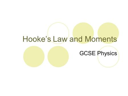 Hooke's Law and Moments GCSE Physics. Learning Intentions By the end of the lesson we will be able to… Understand the meaning of elastic and plastic behaviour.