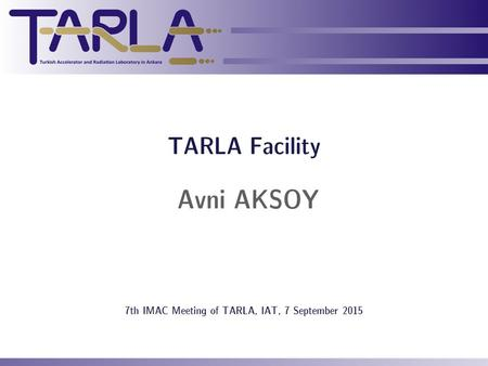 TARLA Facility Avni AKSOY 7th IMAC Meeting of TARLA, IAT, 7 September 2015.