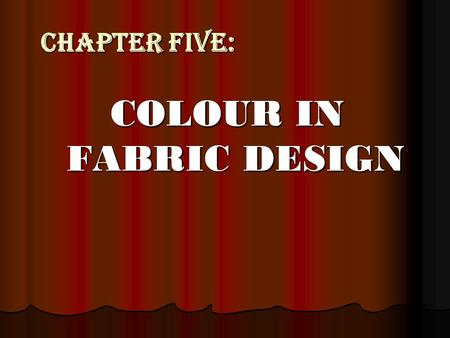CHAPTER FIVE: COLOUR IN FABRIC DESIGN. 5.1 Dyeing in Coloured Yarn The term package dyeing usually denotes for dyeing of yarn that has been wound on.
