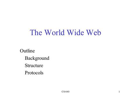 CS 6401 The World Wide Web Outline Background Structure Protocols.