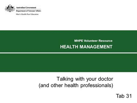 MHPE Volunteer Resource HEALTH MANAGEMENT Talking with your doctor (and other health professionals) Tab 31.