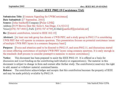 Doc.: IEEE 802.19-03/029r3 Submission September 2003 John Santhoff, Pulse~LINKSlide 1 Project: IEEE P802.19 Coexistence TAG Submission Title: [Common Signaling.
