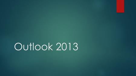 Outlook 2013.  Email-  Folders  Flagging  Categories  Calendar  New appointment/meeting  Week/month view  Sharing calendars  To-do  Creating.