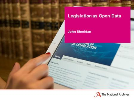 John Sheridan Legislation as Open Data. 2 Consumers Lawyers Sources of Law Old world.