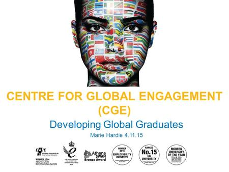 Developing Global Graduates Marie Hardie 4.11.15 CENTRE FOR GLOBAL ENGAGEMENT (CGE)