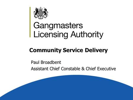 Community Service Delivery Paul Broadbent Assistant Chief Constable & Chief Executive.