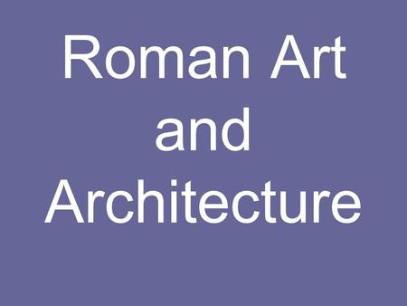 Roman Art and Architecture. The exam for this topic You will be given 3 photographs from the works studied, and a set of questions on each. You must answer.
