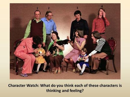 Character Watch: What do you think each of these characters is thinking and feeling? 1 2 3 4 5 6 7 8 9 10.