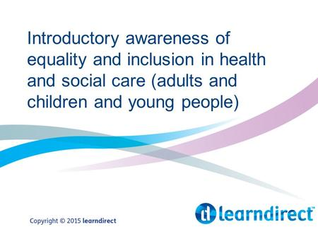 Introductory awareness of equality and inclusion in health and social care (adults and children and young people)