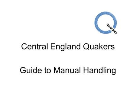 Central England Quakers Guide to Manual Handling.