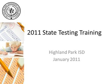 2011 State Testing Training Highland Park ISD January 2011.