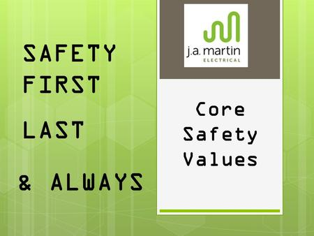 SAFETY FIRST LAST & ALWAYS Core Safety Values. Mechanical Lifting/Suspended Loads I will never place myself or others under a suspended load.