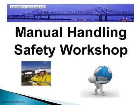 Manual Handling Safety Workshop Copyright Les Kelly 2011 CTDHC.