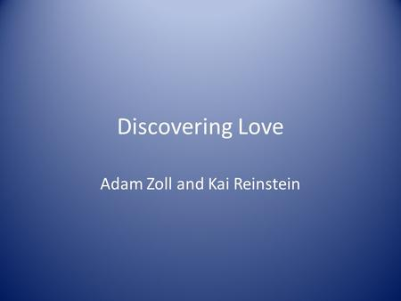Discovering Love Adam Zoll and Kai Reinstein. Background H. F. Harlow experiments with infant attachment to mother Proposition: Must be some basic need.