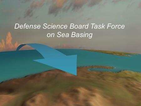 Defense Science Board Task Force on Sea Basing. Summary of Conclusions Sea basing - a critical future national competence for assuring access to areas.