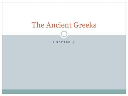 CHAPTER 4 The Ancient Greeks. Greece What they did… Fished Sailed Traded Farmed- rocky soil made it difficult  Wheat, barley, olives, grapes  Sheep,