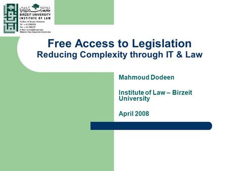 Free Access to Legislation Reducing Complexity through IT & Law Mahmoud Dodeen Institute of Law – Birzeit University April 2008.