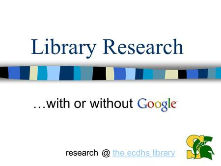 Library Research … with or without the ecdhs librarythe ecdhs library.