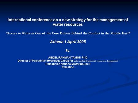 "International conference on a new strategy for the management of water resources ""Access to Water as One of the Core Drivers Behind the Conflict in the."
