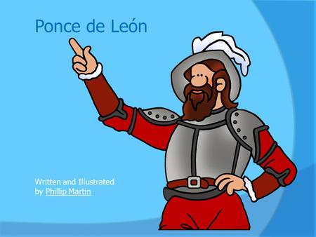 Ponce de León Written and Illustrated by Phillip MartinPhillip Martin.