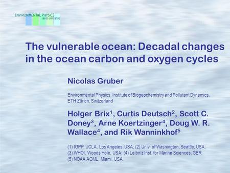 The vulnerable ocean: Decadal changes in the ocean carbon and oxygen cycles Holger Brix 1, Curtis Deutsch 2, Scott C. Doney 3, Arne Koertzinger 4, Doug.