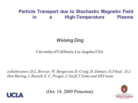 Weixing Ding University of California, Los Angeles,USA collaborators: D.L. Brower, W. Bergerson, D. Craig, D. Demers, G.Fiksel, D.J. Den Hartog, J. Reusch,