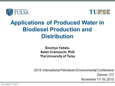 November 17, 2015 Applications of Produced Water in Biodiesel Production and Distribution Soumya Yadala, Selen Cremaschi, PhD The University of Tulsa 2015.