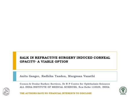 SALK IN REFRACTIVE SURGERY INDUCED CORNEAL OPACITY- A VIABLE OPTION Anita Ganger, Radhika Tandon, Murgesan Vanathi Cornea & Ocular Surface Services, Dr.