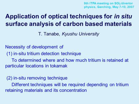 Application of optical techniques for in situ surface analysis of carbon based materials T. Tanabe, Kyushu University Necessity of development of (1) in-situ.