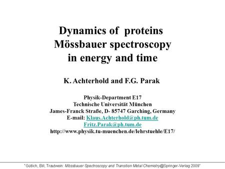 Dynamics of proteins Mössbauer spectroscopy in energy and time K. Achterhold and F.G. Parak Physik-Department E17 Technische Universität München James-Franck.