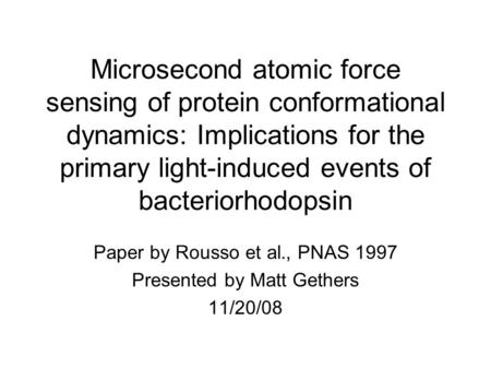 Microsecond atomic force sensing of protein conformational dynamics: Implications for the primary light-induced events of bacteriorhodopsin Paper by Rousso.