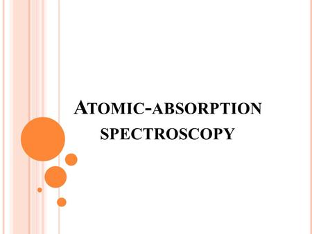 A TOMIC - ABSORPTION SPECTROSCOPY. Atomic absorption spectroscopy (AAS) is a technique for determining the concentration of a particular metal element.