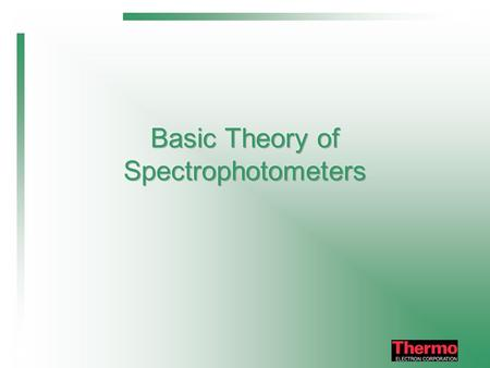 This basic spectrophotometer training session should enable you to know: Basics of how a Spec' Works What the Individual Components Actually Do Commonly.