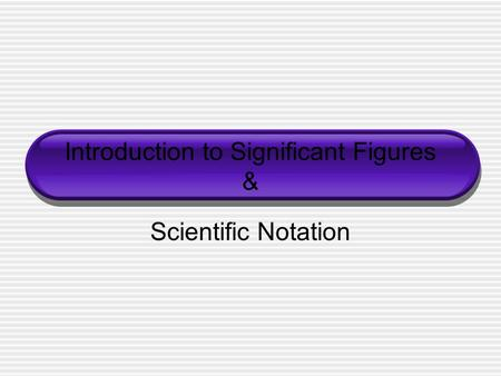 Introduction to Significant Figures & Scientific Notation.
