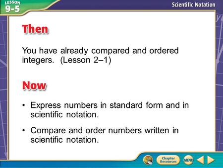 Then/Now You have already compared and ordered integers. (Lesson 2–1) Express numbers in standard form and in scientific notation. Compare and order numbers.