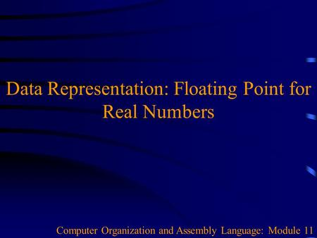 Data Representation: Floating Point for Real Numbers Computer Organization and Assembly Language: Module 11.
