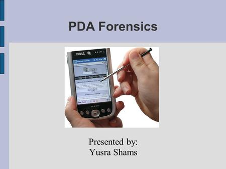 PDA Forensics Presented by: Yusra Shams. Agenda Purpose Challenges Generic structure of PDA Common Operating Systems Where to look for data Tools available.