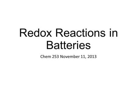 Redox Reactions in Batteries Chem 253 November 11, 2013.