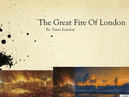 The Great Fire Of London By: Taran Kanabar. What is the Great Fire of London? The great fire of London was one of the worst fires in history. It destroyed.