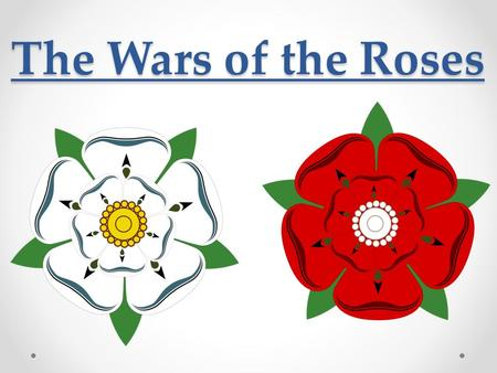 The Wars of the Roses. Richard Plantagenet, Duke of York Rebelled against Henry VI and Margaret of Anjou- beginning of the Wars of the Roses Failed to.