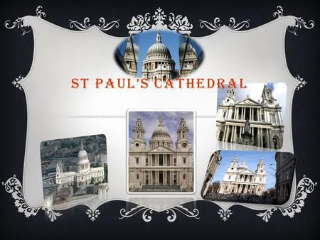 ST PAUL'S CATHEDRAL.  One of the greatest English churches, St Paul's Cathedral, is not far from the Tower of London. This building was built by the.