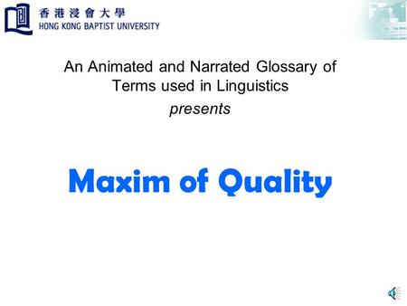Maxim of Quality An Animated and Narrated Glossary of Terms used in Linguistics presents.