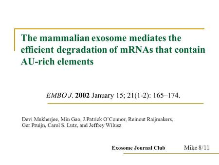 The mammalian exosome mediates the efficient degradation of mRNAs that contain AU-rich elements EMBO J. 2002 January 15; 21(1-2): 165–174. Devi Mukherjee,