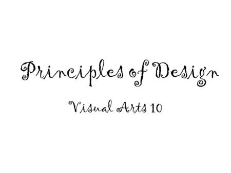 Principles of Design Visual Arts 10. Definitions (principles) Balance The distribution of the visual weight of objects, colors, texture, and space. If.