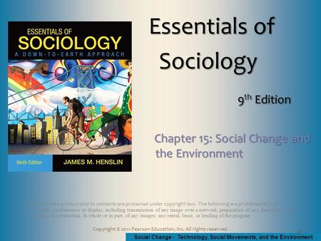 Social Change - Technology, Social Movements, and the Environment Copyright © 2011 Pearson Education, Inc. All rights reserved. This multimedia product.