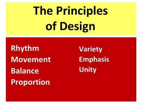 The Principles of Design Rhythm Movement Balance Proportion Variety Emphasis Unity.